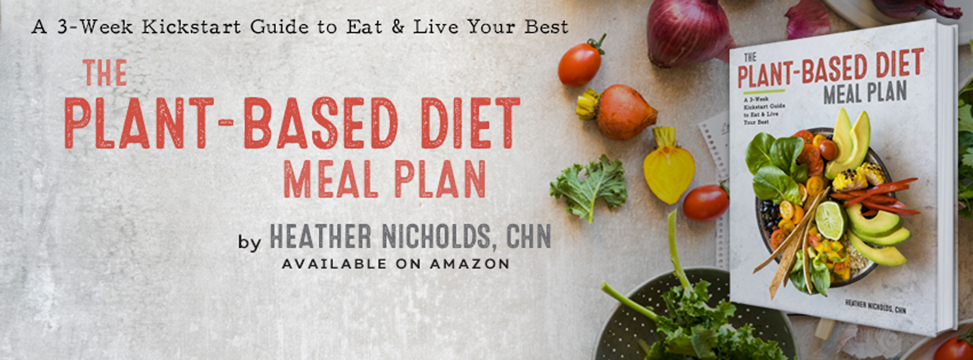 NEW Book by @heathernicholds Certified Holistic Nutritionist - The Plant-Based Diet Meal Plan: A 3 Week Kickstart Guide to Eat & Live Your Best