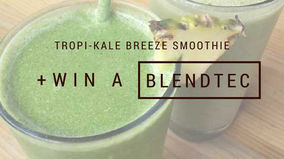Tropi-Kale Breeze Smoothie Recipe + BlendTec Giveaway!